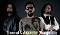 Thermal & A Quarter (Bangalore) - 14th Decmber 2010  6 pm onwards